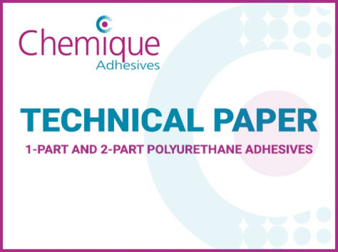 Chemique Adhesives Technical Paper - 1k and 2k Polyurethane Adhesives